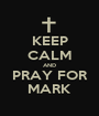 KEEP CALM AND PRAY FOR MARK - Personalised Poster A1 size
