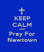 KEEP CALM AND Pray For Newtown - Personalised Poster A1 size