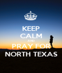 KEEP CALM AND PRAY FOR NORTH TEXAS - Personalised Poster A1 size