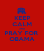 KEEP CALM AND PRAY FOR  OBAMA - Personalised Poster A1 size