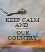 KEEP CALM AND  PRAY FOR  OUR COUNTRY - Personalised Poster A1 size