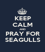 KEEP CALM AND PRAY FOR SEAGULLS - Personalised Poster A1 size