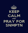 KEEP CALM AND PRAY FOR SNMPTN - Personalised Poster A1 size