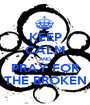 KEEP CALM AND PRAY FOR THE BROKEN - Personalised Poster A1 size
