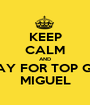 KEEP CALM AND PRAY FOR TOP GUN MIGUEL - Personalised Poster A1 size