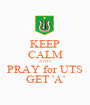 KEEP CALM AND PRAY for UTS GET 'A' - Personalised Poster A1 size