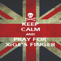 KEEP CALM AND PRAY FOR  XiGE'S FINGER - Personalised Poster A1 size