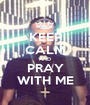 KEEP CALM AND PRAY WITH ME - Personalised Poster A1 size
