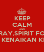 KEEP CALM AND PRAY,SPIRIT FOR TEST KENAIKAN KELAS - Personalised Poster A1 size