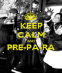 KEEP CALM AND PRE-PA-RA  - Personalised Poster A1 size