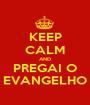KEEP CALM AND PREGAI O EVANGELHO - Personalised Poster A1 size