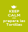 KEEP CALM AND prepara las Tortillas - Personalised Poster A1 size