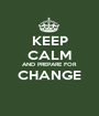 KEEP CALM AND PREPARE FOR CHANGE  - Personalised Poster A1 size