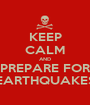 KEEP CALM AND PREPARE FOR EARTHQUAKES - Personalised Poster A1 size