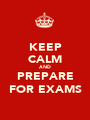 KEEP CALM AND PREPARE FOR EXAMS - Personalised Poster A1 size