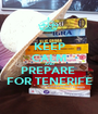 KEEP CALM AND PREPARE  FOR TENERIFE - Personalised Poster A1 size