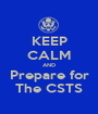 KEEP CALM AND Prepare for The CSTS - Personalised Poster A1 size