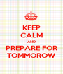 KEEP CALM AND PREPARE FOR TOMMOROW - Personalised Poster A1 size