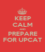 KEEP CALM AND PREPARE FOR UPCAT - Personalised Poster A1 size