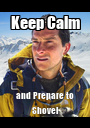 Keep Calm and Prepare to Shovel - Personalised Poster A1 size