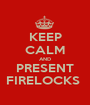 KEEP CALM AND PRESENT FIRELOCKS  - Personalised Poster A1 size