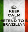 KEEP CALM AND PRETEND TO BE BRAZILIAN - Personalised Poster A1 size