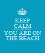 KEEP CALM AND PRETEND YOU ARE ON THE BEACH - Personalised Poster A1 size