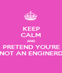 KEEP CALM AND PRETEND YOU'RE NOT AN ENGINERD - Personalised Poster A1 size