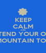 KEEP CALM AND PRETEND YOUR ON A  MOUNTAIN TOP - Personalised Poster A1 size
