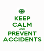 KEEP CALM AND PREVENT ACCIDENTS - Personalised Poster A1 size