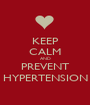 KEEP CALM AND PREVENT HYPERTENSION - Personalised Poster A1 size