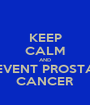 KEEP CALM AND PREVENT PROSTATE CANCER - Personalised Poster A1 size