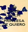 KEEP CALM AND PRINCESA TE QUIERO - Personalised Poster A1 size