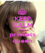 KEEP CALM AND princess queen - Personalised Poster A1 size
