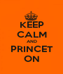 KEEP CALM AND PRINCET ON - Personalised Poster A1 size