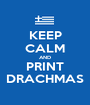 KEEP CALM AND PRINT DRACHMAS - Personalised Poster A1 size