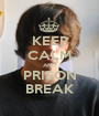 KEEP CALM AND PRISON BREAK - Personalised Poster A1 size