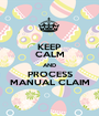 KEEP CALM AND PROCESS MANUAL CLAIM - Personalised Poster A1 size