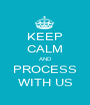 KEEP CALM AND PROCESS WITH US - Personalised Poster A1 size