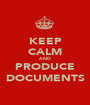 KEEP CALM AND PRODUCE DOCUMENTS - Personalised Poster A1 size