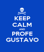 KEEP CALM AND PROFE GUSTAVO - Personalised Poster A1 size