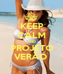 KEEP CALM AND PROJETO VERÃO  - Personalised Poster A1 size