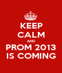 KEEP CALM AND PROM 2013 IS COMING - Personalised Poster A1 size