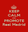 KEEP CALM AND PROMOTE Real Madrid - Personalised Poster A1 size
