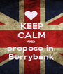KEEP CALM AND  propose in  Berrybank - Personalised Poster A1 size