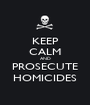 KEEP CALM AND PROSECUTE HOMICIDES - Personalised Poster A1 size