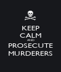KEEP CALM AND PROSECUTE MURDERERS - Personalised Poster A1 size