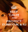 KEEP CALM AND PROTECT EUNHYUK & IU - Personalised Poster A1 size