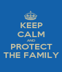 KEEP CALM AND PROTECT THE FAMILY - Personalised Poster A1 size