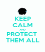 KEEP CALM AND PROTECT  THEM ALL - Personalised Poster A1 size